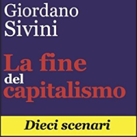 """""""La fine del capitalismo, dieci scenari"""" - un libro di Giordano Sivini"""