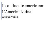 """E-book: """"Il continente americano. L'America Latina"""", di Andrea Vento, Giga Autoproduzioni,2017"""